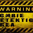 Warning - Zombie Detention Area by Nicklas81