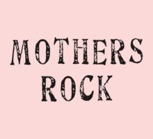 Mothers Rock by FamilyT-Shirts