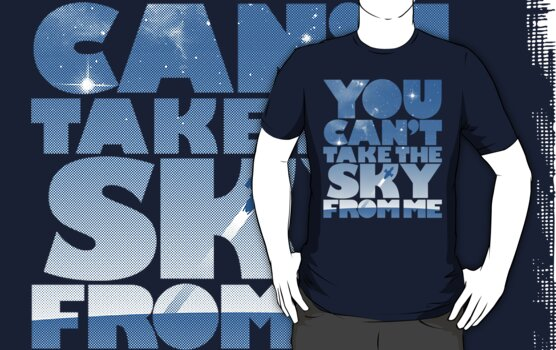 You Can't Take The Sky by geekchic  tees