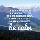 Be Calm by laurenschroer