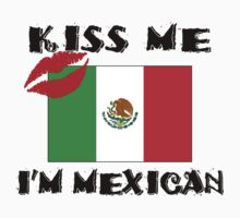 Kiss Me I'm Mexican by HolidayT-Shirts