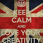 Keep Calm & Love Your Creativity by Callie Carling