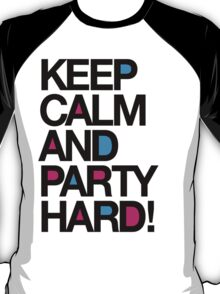 Keep Calm And Party Hard T-Shirt