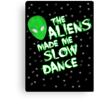 The aliens made me slow dance Canvas Print