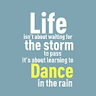 Life is about Dancing in the Rain by TheMoultonator