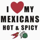 "Funny Mexican ""I Love My Mexicans Hot & Spicy"" by HolidayT-Shirts"
