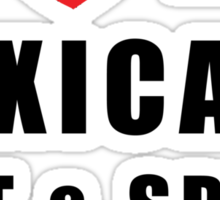 """Funny Mexican """"I Love My Mexicans Hot & Spicy"""" Sticker"""