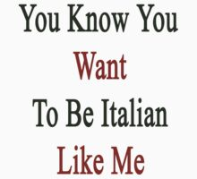 You Know You Want To Be Italian Like Me by supernova23