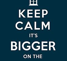 Keep Calm cause .... It's BIGGER on the INSIDE! (Dark Colours) by soulthrow