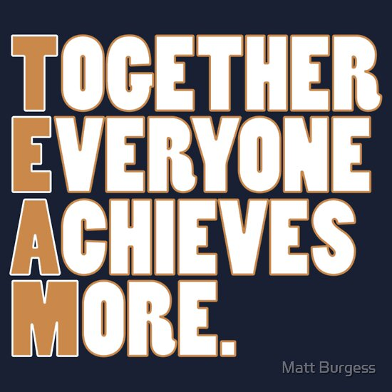 "TEAM - Together Everyone Achieves More"" T-Shirts & Hoodies by Matt ..."