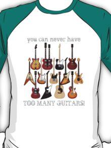 Too Many Guitars! T-Shirt