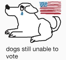 Dogs Still Unable to Vote by voooln