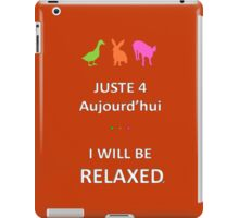 Juste4Aujourd'hui ... I will be Relaxed iPad Case/Skin