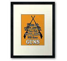 If Guns Are Outlawed Framed Print
