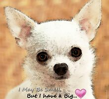 Chihuahua Dog Art - Big Heart by Sharon Cummings