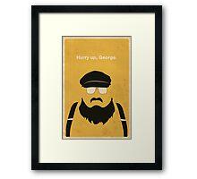 Hurry Up, George Framed Print