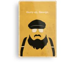 Hurry Up, George Metal Print