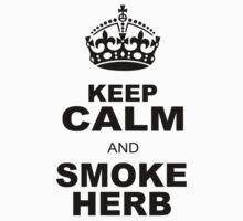 KEEP CALM AND SMOKE HERB by chasemarsh