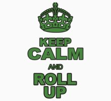 KEEP CALM AND ROLL UP by chasemarsh