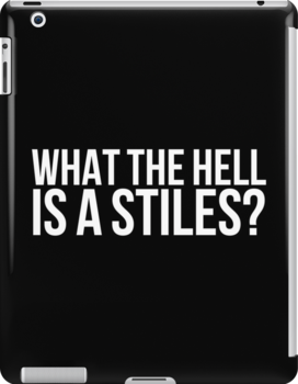 What the hell is a Stiles? - white text by sstilinski