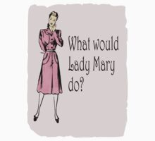 What Would Lady Mary Do?  by frogcreek
