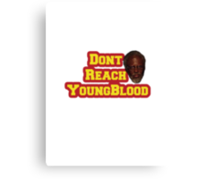 Dont Reach YoungBlood Canvas Print