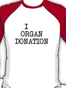 I... organ donation T-Shirt