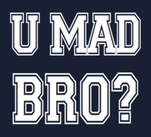 U mad bro? by digerati
