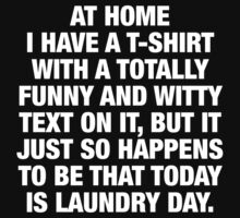My Funny T-shirt is in the Laundry by Martin Madsen