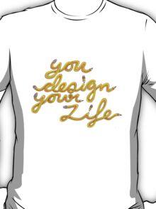 Design Your Life T-Shirt