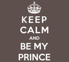 Keep Calm And Be My Prince by Antigoni