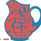 Don&#x27;t Drink the Kool-Aid by Tai&#x27;s Tees by TAIs TEEs