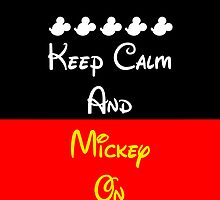 Keep Calm and Mickey On by live-the-disney