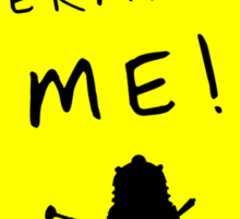EXTERMINATE ME Sticker