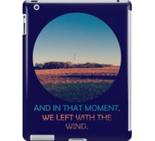 And In That Moment, We Left With The Wind iPad Case/Skin