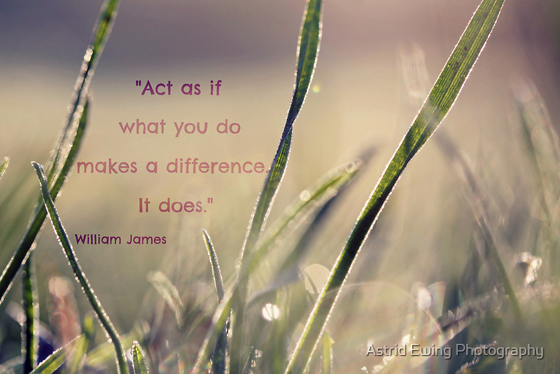What You Do Makes A Difference by Astrid Ewing Photography