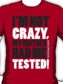 Mother had me tested! T-Shirt