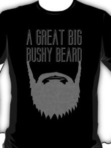 A Great Big Bushy Beard! T-Shirt