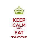 Keep Calm and eat Tacos by Alejandro Durán Fuentes