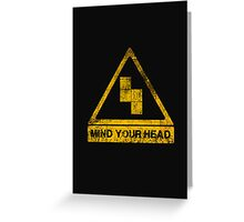 MIND YOUR HEAD Greeting Card