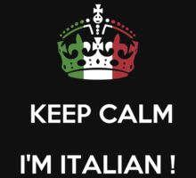 KEEP CALM...I'M ITALIAN ! by karmadesigner