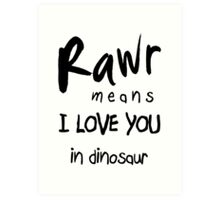 "RAWR - means ""I LOVE YOU"" in dinosaur Art Print"