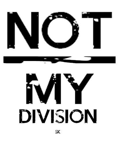 Not / My Division! by ShubhangiK