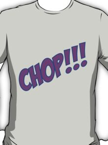 chop T-Shirt