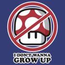 I Don't Wanna Grow Up by DetourShirts