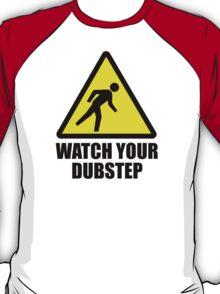 Watch your Dubstep 2c T-Shirt
