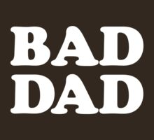 BAD DAD by mkgolder