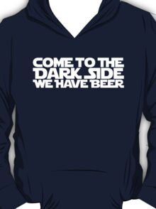 Come to the dark side we have beer 1c T-Shirt
