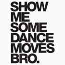 Show Me Some Dance Moves Bro. by DropBass