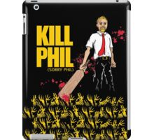 Kill Phil (Sorry Phil) iPad Case/Skin